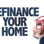 Home Loan Refinancing – How to Make it Work For You